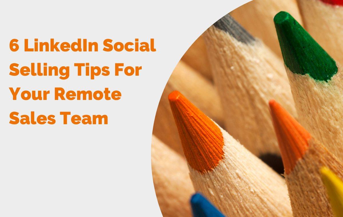 6 LinkedIn Social Selling Tips For Your Remote Sales Team header