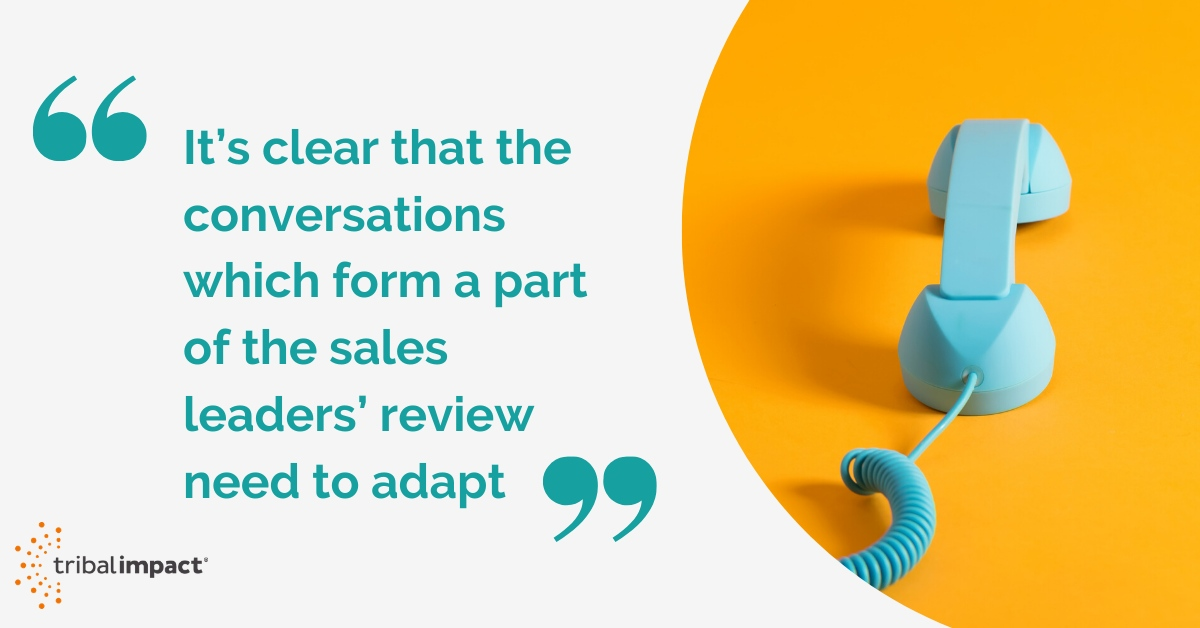 It's clear that the conversations which form a part of the sales leaders' review need to adapt