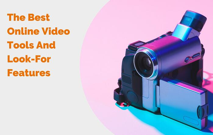 The Best Online Video Tools And Look-For Features 3