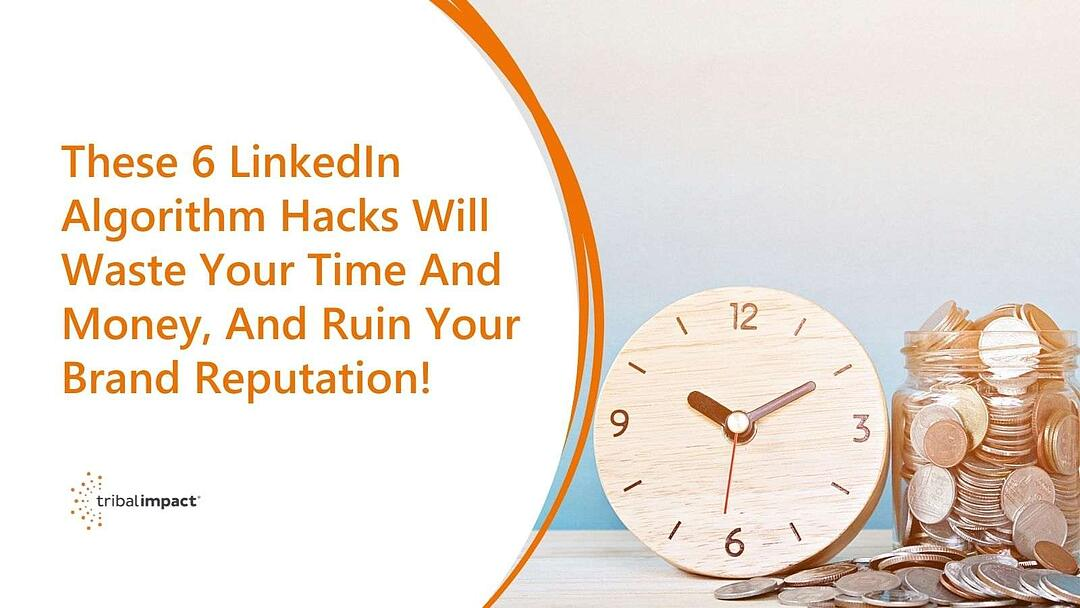 These 6 LinkedIn Algorithm Hacks Will Waste Your Time And Money, And Ruin Your Brand Reputation!