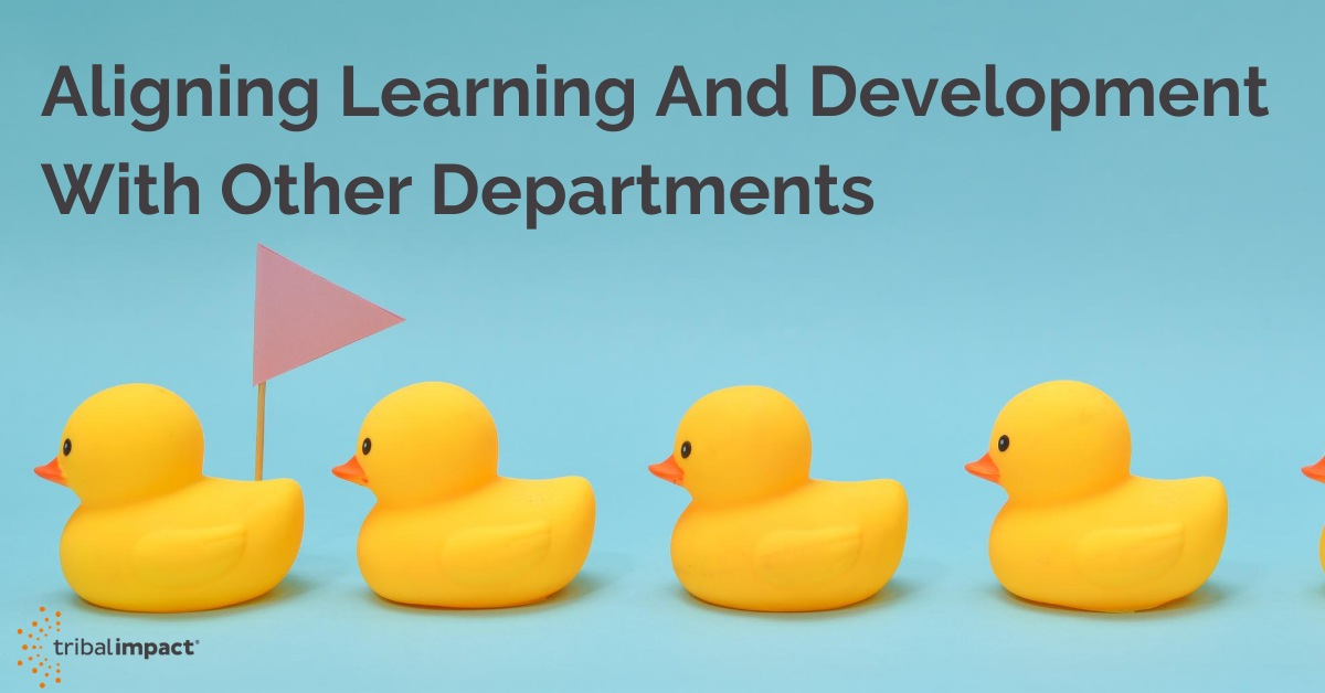 Learning and developmentAligning Learning And Development With Other Departments